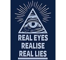 Real Eyes Realise Real Lies Photographic Print