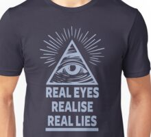 Real Eyes Realise Real Lies Unisex T-Shirt