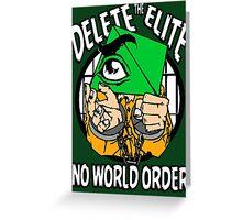 Delete The Elite - No World Order Greeting Card