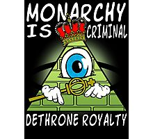 Monarchy Is Criminal - Dethrone Royalty Photographic Print
