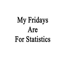 My Fridays Are For Statistics  by supernova23
