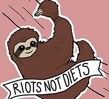 "Feminist Sloth ""Riots Not Diets"" Anti-Diet Sloth by riotcakes"