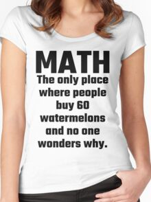 Math The Only Place Where People Buy 60 Watermelons And No One Wonders Why Women's Fitted Scoop T-Shirt