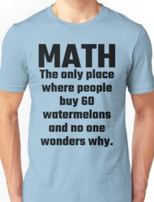 Math The Only Place Where People Buy 60 Watermelons And No One Wonders Why Unisex T-Shirt