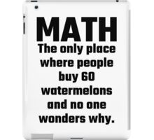 Math The Only Place Where People Buy 60 Watermelons And No One Wonders Why iPad Case/Skin