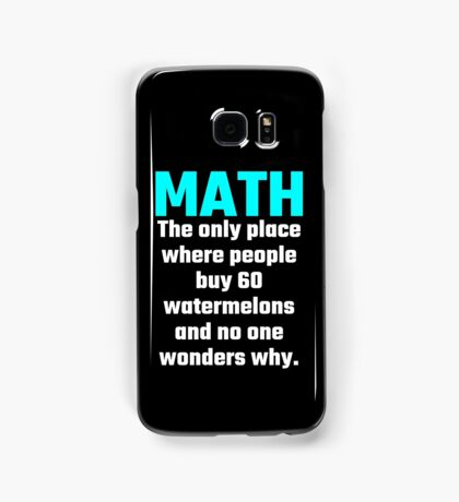 Math The Only Place Where People Buy 60 Watermelons And No One Wonders Why Samsung Galaxy Case/Skin