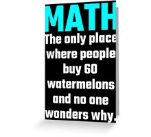 Math The Only Place Where People Buy 60 Watermelons And No One Wonders Why Greeting Card