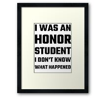I Was An Honor Student I Don't Know What Happened Framed Print