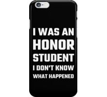 I Was An Honor Student I Don't Know What Happened iPhone Case/Skin