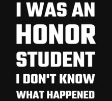 I Was An Honor Student I Don't Know What Happened by evahhamilton