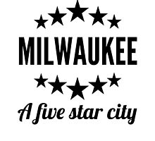 Milwaukee A Five Star City by GiftIdea