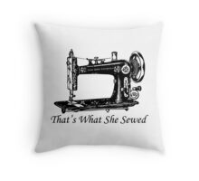 That's What She Sewed Throw Pillow