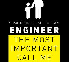 SOME PEOPLE CALL ME AN ENGINEER THE MOST IMPORTANT CALL ME DAD by BADASSTEES