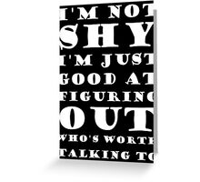 I'm Not Shy I'm Just Good At Figuring Out Who's Worth Talking To Greeting Card