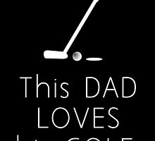 THIS DAD LOVES HIS GOLF by BADASSTEES