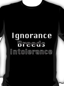 Ignorance breeds Intolerance  T-Shirt
