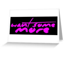The Pinkprint: Want Some More [Song Titile] Greeting Card
