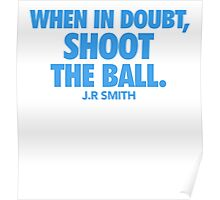 When in doubt, shoot the ball. w/J.R Smith Blue Poster