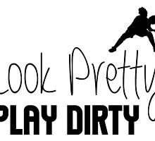 Look Pretty Play Dirty by baseline