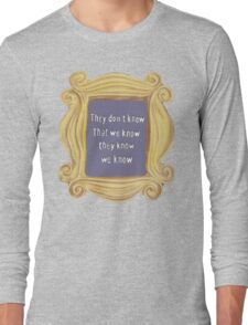 They Don't Know We Know Long Sleeve T-Shirt
