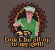 Don't Be All Up In My Grill Shirt by BeataViscera