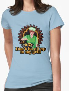 Don't Be All Up In My Grill Shirt Womens Fitted T-Shirt
