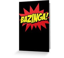 Bazinga I Gotchaa  Greeting Card