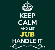 Keep Calm and Let JUB Handle it by gradyhardy