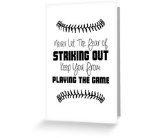 Never Let The Fear Of Striking Out Keep You From Playing The Game Greeting Card