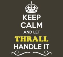 Keep Calm and Let THRALL Handle it by yourname