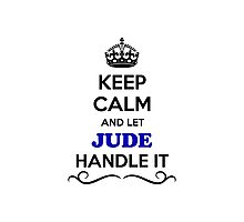 Keep Calm and Let JUDE Handle it Photographic Print
