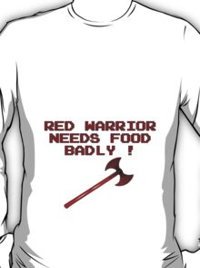 RED WARRIOR NEEDS FOOD T-Shirt