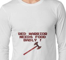 RED WARRIOR NEEDS FOOD Long Sleeve T-Shirt