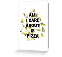 All I Care about is Pizza. Greeting Card