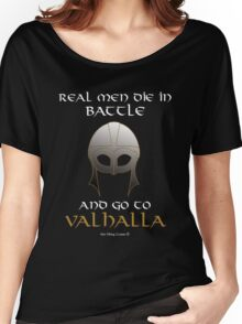 Real Men Go To Valhalla Women's Relaxed Fit T-Shirt