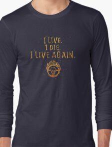I Live. I Die. I live Again.  Long Sleeve T-Shirt