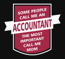 Some People call me an Accountant, the most important call me Mom #9100122 by mycraft