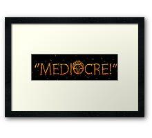 MEDIOCRE! Framed Print