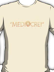 MEDIOCRE! T-Shirt