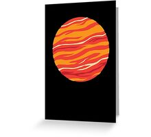 Bound for Planet Bacon… Greeting Card