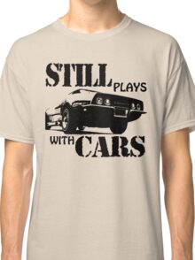 Still plays with cars  Classic T-Shirt