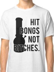 Hit Bongs Not Bitches Classic T-Shirt