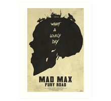 Lovely Day - Mad Max: Fury Road Art Print