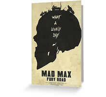 Lovely Day - Mad Max: Fury Road Greeting Card