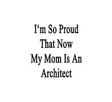 I'm So Proud That Now My Mom Is An Architect  by supernova23