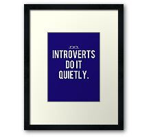 """""""Introverts do it quietly."""" Framed Print"""