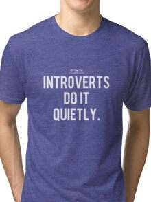 """""""Introverts do it quietly."""" Tri-blend T-Shirt"""