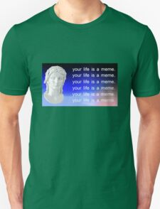 your life is a meme T-Shirt