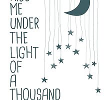 Kiss Me Under The Light Of A Thousand Stars by HeimwehDesigns