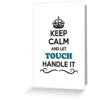 Keep Calm and Let TOUCH Handle it Greeting Card